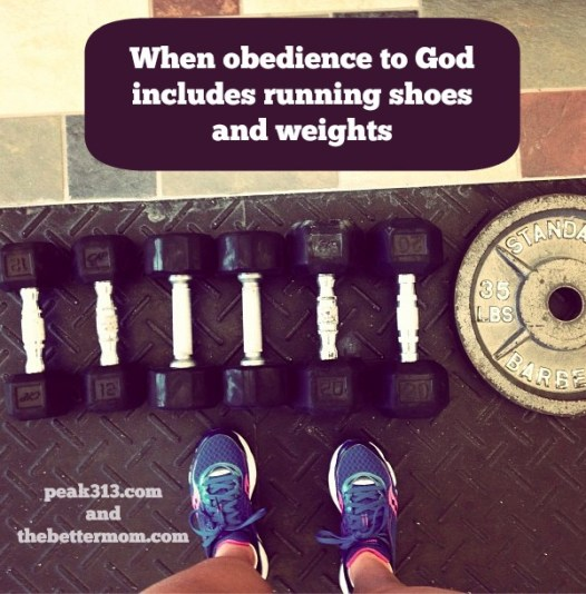 When Obedience to God Includes Running Shoes & Weights: www.peak313.com