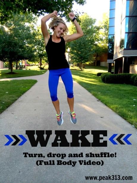 WAKE: Turn, drop, and shuffle! (Full Body Video!)  : peak313.com