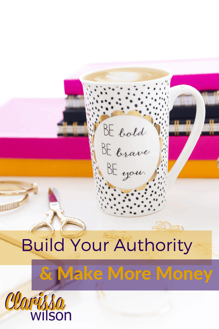 How to Build Your Authority and Make More Money in Your Business
