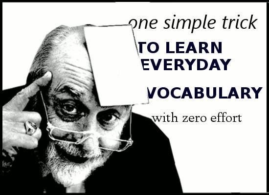 One simple trick to learn everyday vocabulary with zero effort.