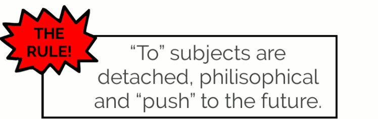 """""""to"""" as subject is detached, philosophical and """"pushes"""" to the future."""