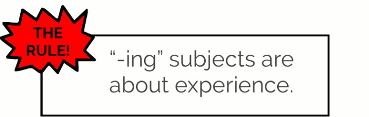 """""""-ing"""" as subject is about experience"""