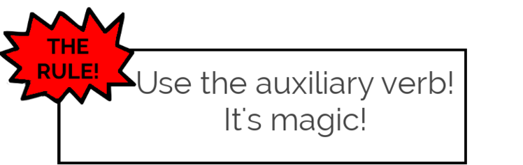 The rule: use the auxiliary verb. It's magic!