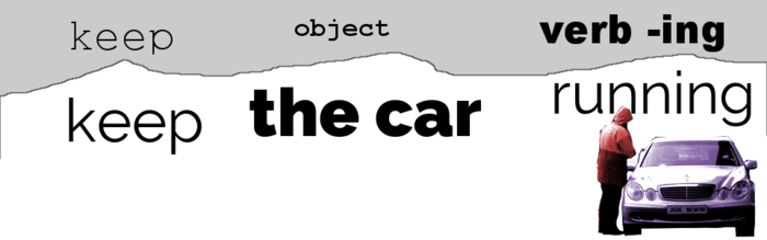 Phrases with keep: keep the car running