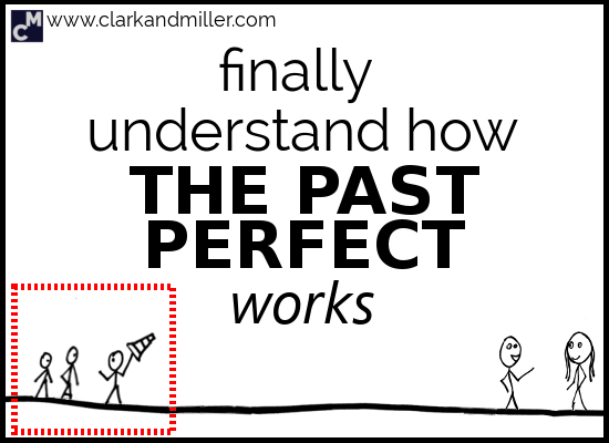 Finally Understand How the Past Perfect Works