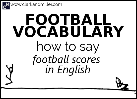 Football Vocabulary: How to Say Football Scores in English