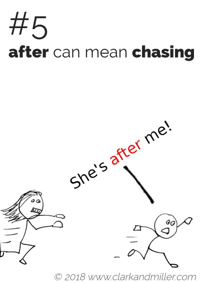 """After"" can mean ""chasing"": She's after me!"
