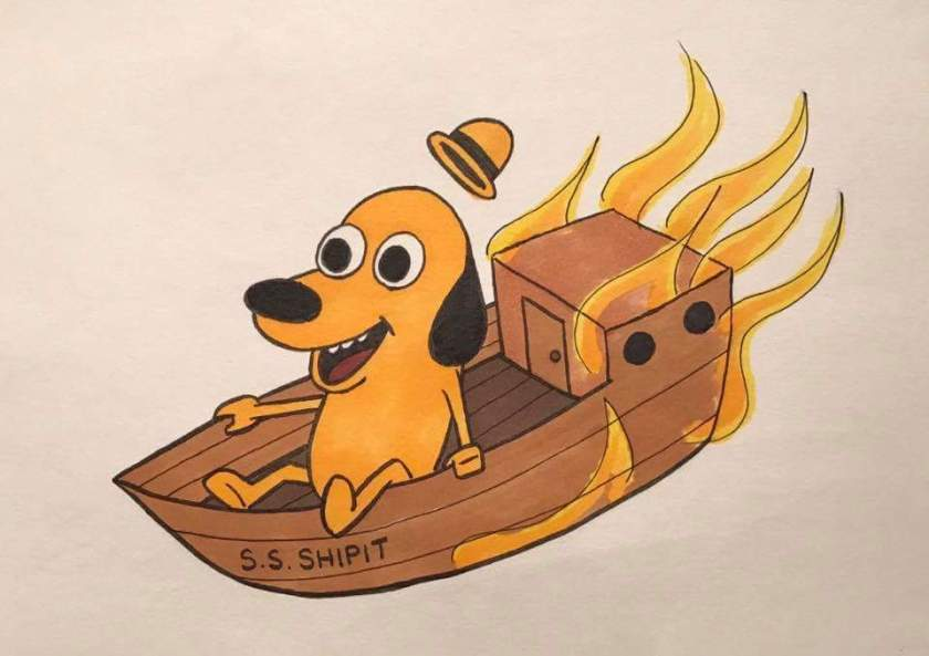 """This is fine"" Dog riding the S.S. Ship It!"