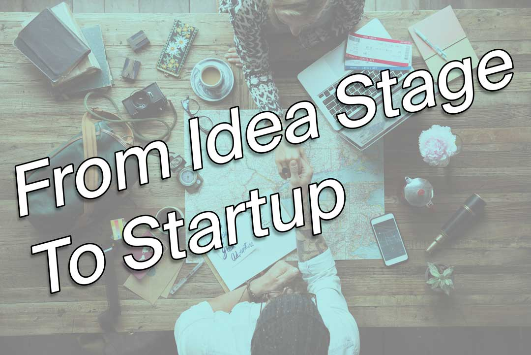 How do you go from idea stage to having a startup?