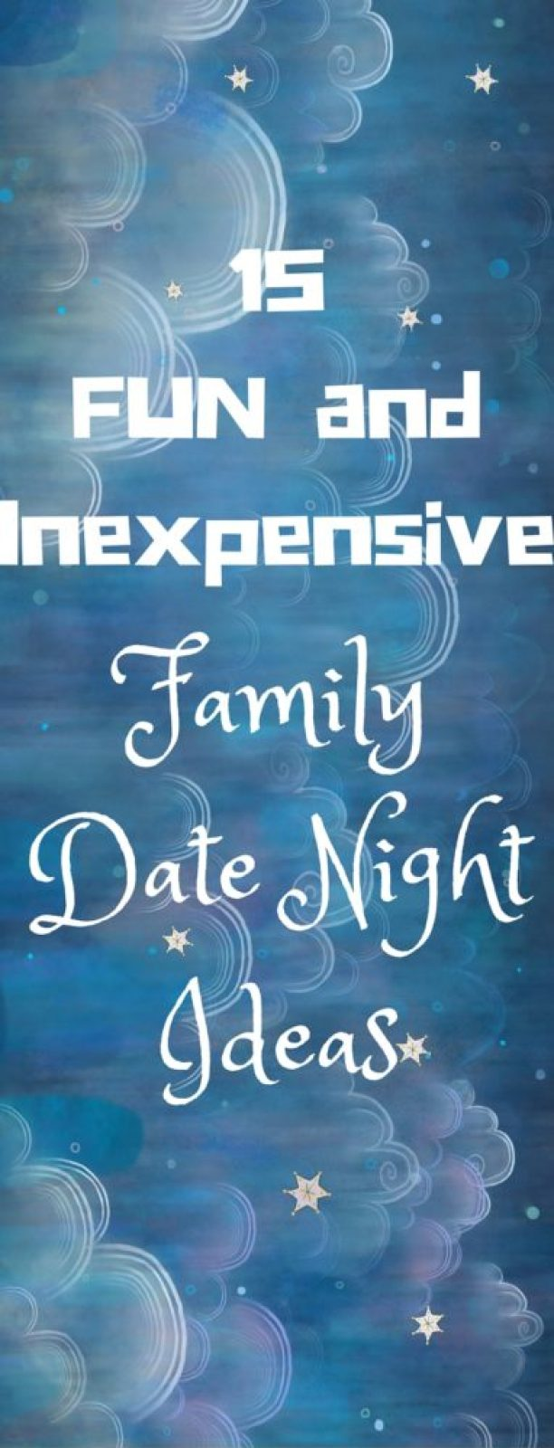 15 fun and inexpensive date night ideas the WHOLE family will LOVE!