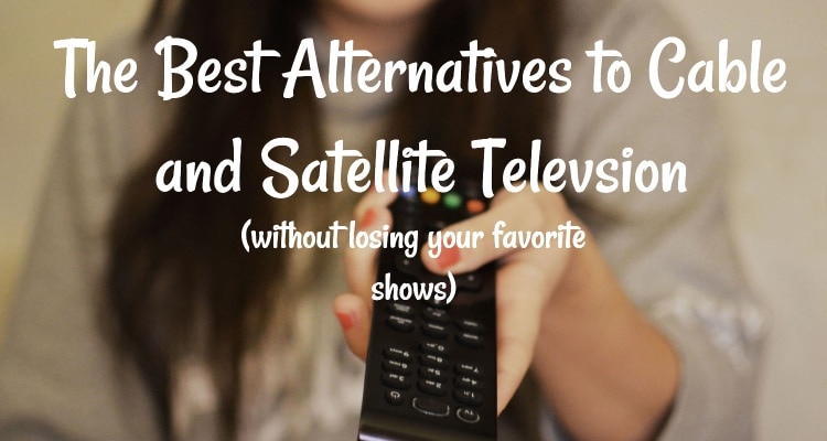 The Best Alternatives To Cable And Satellite Television