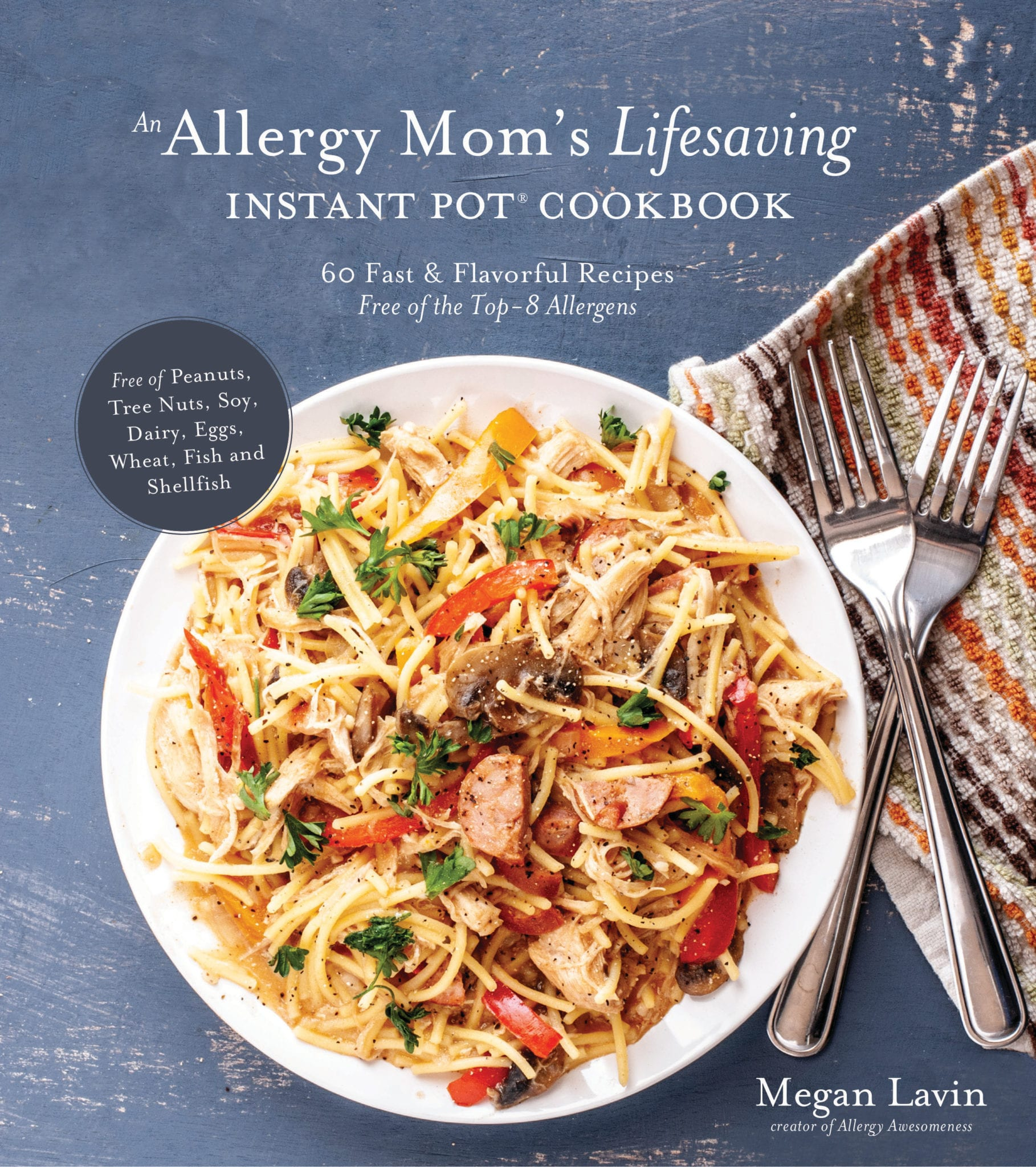 An Allergy Mom's Lifesaving Instant Pot Cookbook: 60 Fast and Flavorful Recipes Free of the Top 8 Allergens