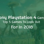 Top 5 PlayStation 4 Games to Look Out for 2018-classiblogger