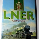 A History Of the LNER- Geoffrey Hughes