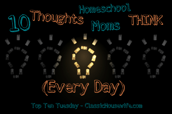 10 Thoughts Homeschool Moms