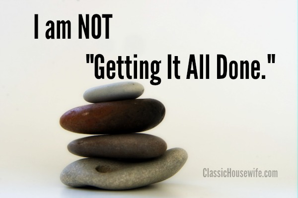 I'm NOT getting it all done. I'm juggling, like the rest of us. You aren't alone.