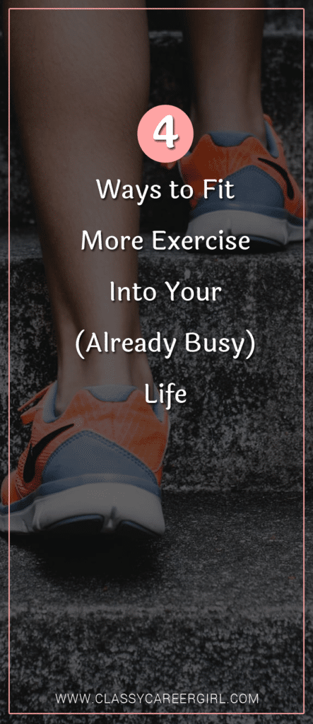 4 Ways To Fit More Exercise Into Your Already Busy Life Classy Career Girl