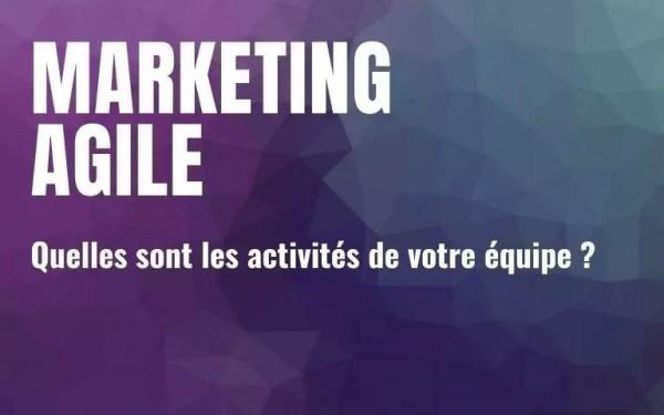 Quelles sont les activités de votre équipe marketing agile ?