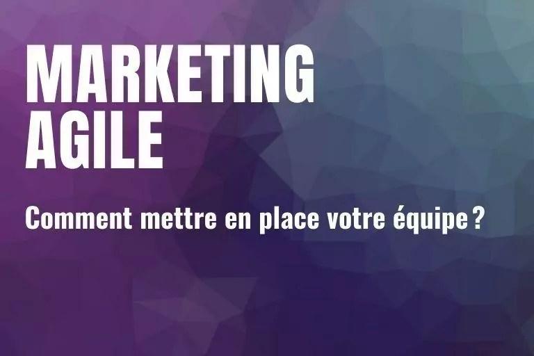 Comment mettre en place votre équipe marketing agile ?
