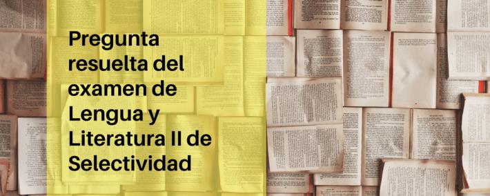 Pregunta resuelta del examen de Lengua y Literatura II de Selectividad (convocatoria de junio de 2017) - Academia CLAUSTRO