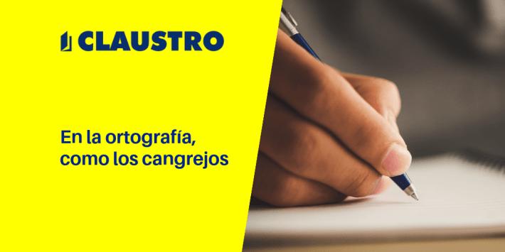 En la ortografía, como cangrejos - Academia CLAUSTRO