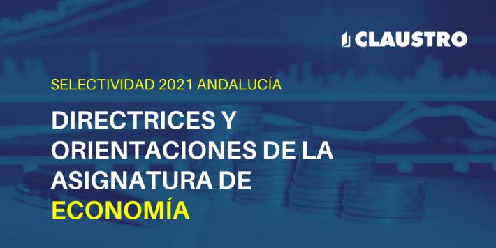 Orientaciones de la asignatura de Economía para la Selectividad de 2021 en Andalucía