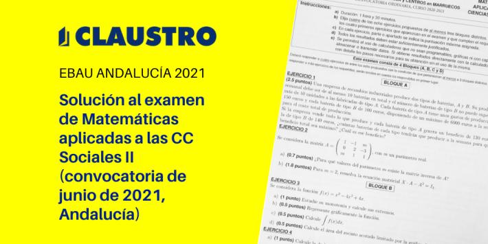Selectividad 2021: examen resuelto de Matemáticas aplicadas a las Ciencias Sociales II (convocatoria de junio, Andalucía)
