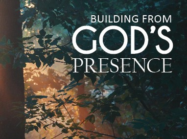 Building from God's Presence