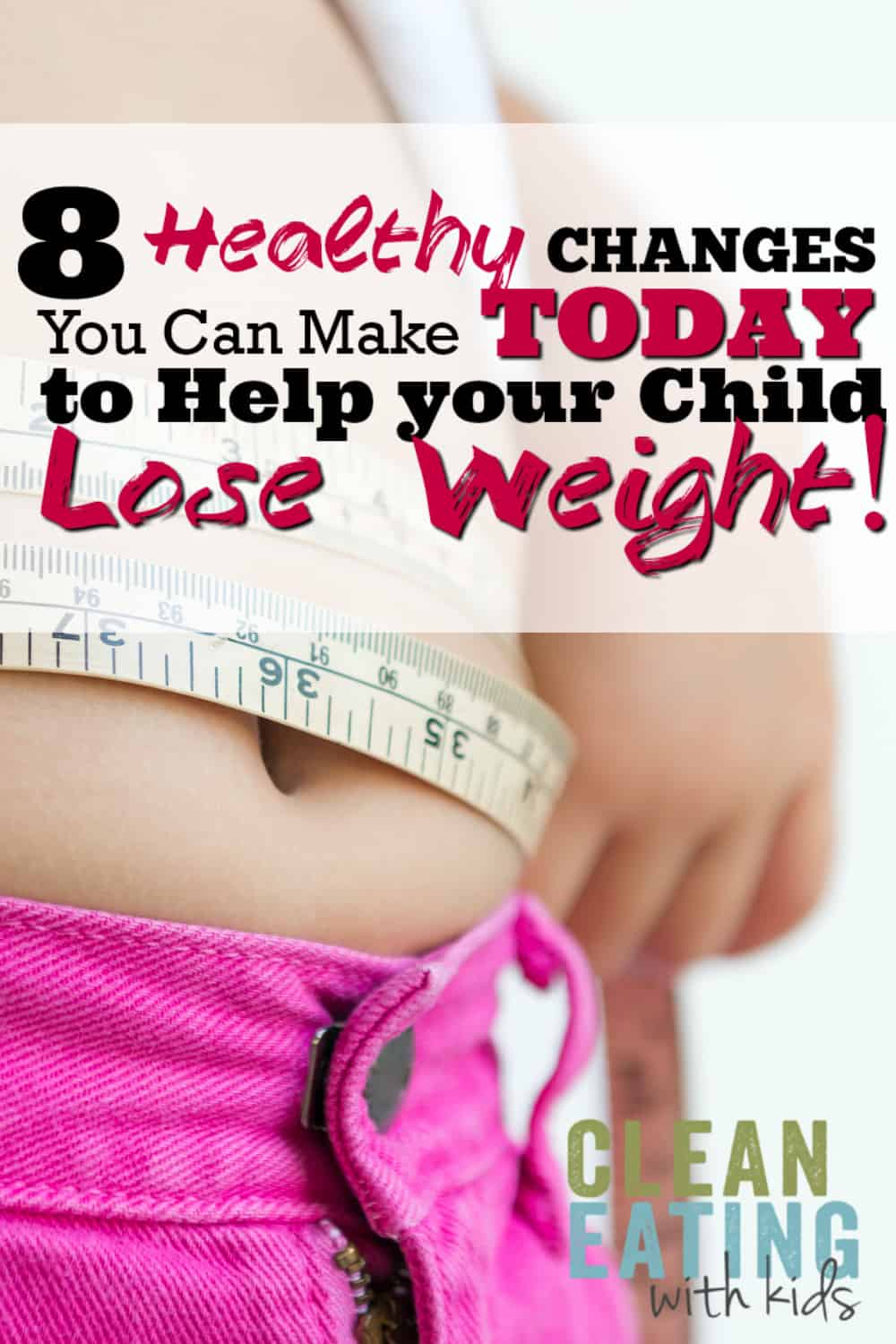 8 Healthy Changes You Can Make Now To Help Your Child Lose Weight Clean Eating With Kids