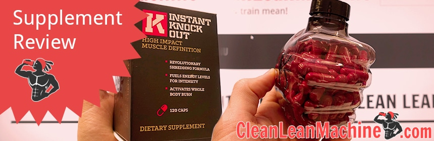 Instant Knockout Review Our Top Recommended Fat Burner Clean Lean Machine