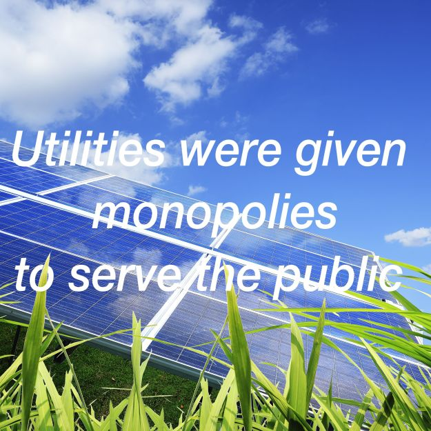 Utilities Were Given Monopolies to Serve the Public
