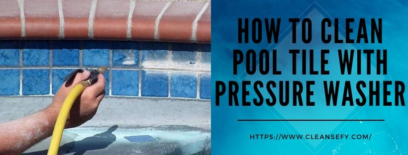 to clean pool tile with pressure washer