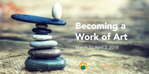 Becoming a Work of Art – Easter Retreat 2018