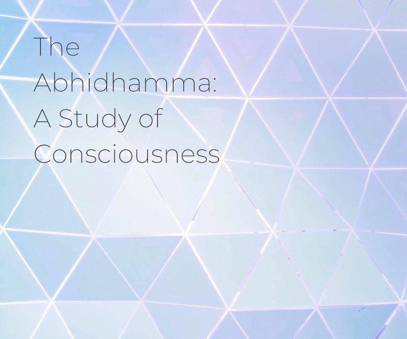 The Abhidhamma: A Study of Consciousness (Online)