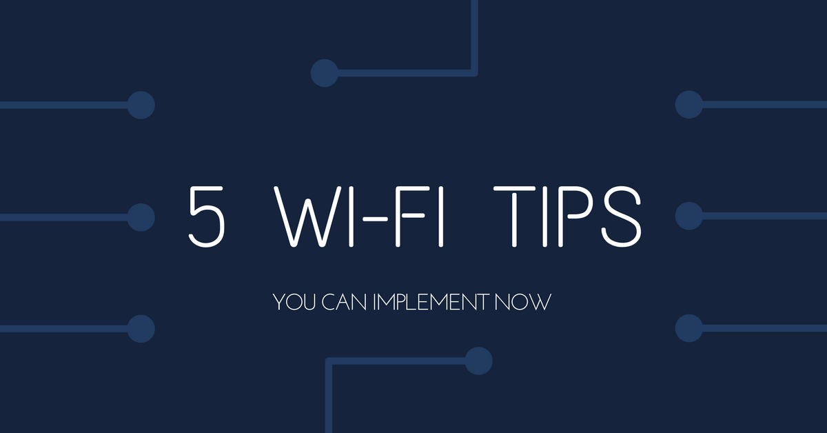 5 Wi-Fi Tips You Can Implement Now