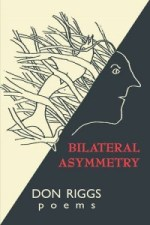 BILATERAL ASYMMETRY by Don Riggs reviewed by Shinelle L. Espaillat