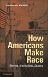 HOW AMERICANS MAKE RACE by Clarissa Rile Hayward reviewed by Irami Osei-Frimpong