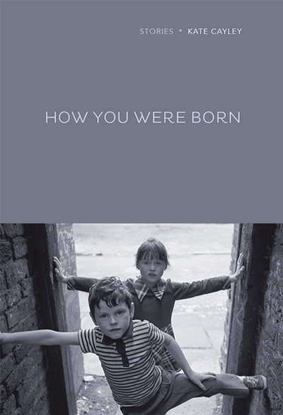 HOW YOU WERE BORN by Kate Cayley reviewed by Michelle Fost