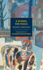 A SCHOOL FOR FOOLS, a novel by Sasha Sokolov reviewed by Kenna O'Rourke