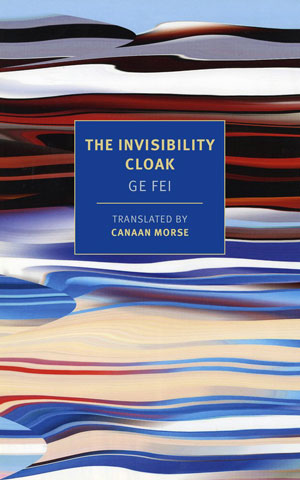 THE INVISIBILITY CLOAK, a novel by Ge Fei, reviewed by William Morris