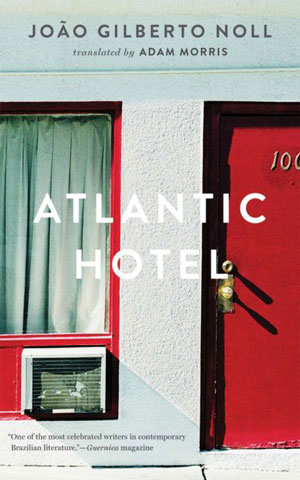 ATLANTIC HOTEL, a novel by João Gilberto Noll, reviewed by Robert Sorrell