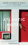 ATLANTIC HOTEL, a novel by João Gilberto Noll, reviewed by Robert Sorrell