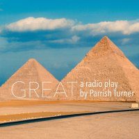 GREAT a radio play by Parrish Turner