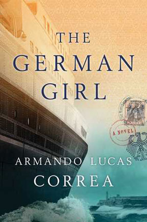 THE GERMAN GIRL, a novel by Armando Lucas Correa, reviewed by Kellie Carle