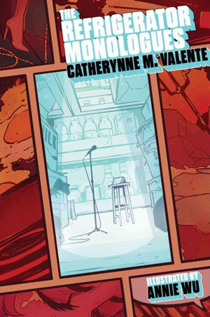 THE REFRIGERATOR MONOLOGUES, a novel by Catherynne M. Valente, reviewed by Ansel Shipley