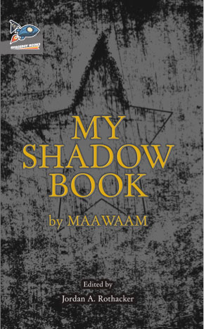 MY SHADOW BOOK, a novel by MAAWAAM, edited by Jordan A. Rothacker, reviewed by William Morris