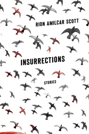 INSURRECTIONS, stories by Rion Amilcar Scott, reviewed by William Morris