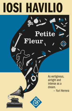 PETITE FLEUR, a novel by Iosi Havilio, reviewed by August Thompson