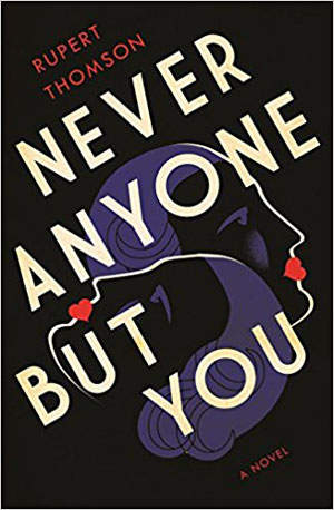 NEVER ANYONE BUT YOU, a novel by Rupert Thomson, reviewed by Melanie Erspamer