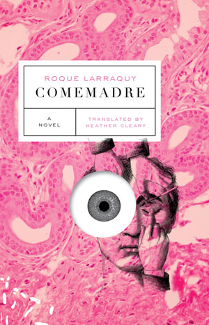 COMEMADRE, a novel by Roque Larraquy, reviewed by Justin Goodman